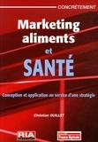 Christian Ouillet - Marketing aliments et santé - Conception et application au service d'une stratégie.