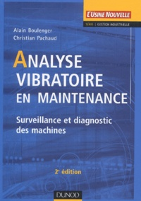 Christian Pachaud et Alain Boulenger - Analyse vibratoire en maintenance. - Surveillance et diagnostic des machines, 2ème édition.