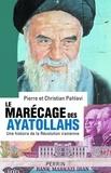 Christian Pahlavi - Le marécage des ayatollahs - Une histoire de la Révolution iranienne.