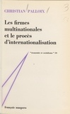 Christian Palloix et Charles Bettelheim - Les firmes multinationales et le procès d'internationalisation.