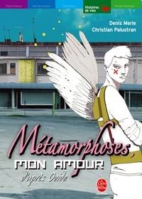 Christian Palustran et Denis Merle - Métamorphoses, mon amour - Une interprétation des Métamorphoses d'Ovide.