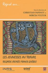 Christian Papinot et Mircea Vultur - Les jeunesses au travail, regards croisés France-Québec.