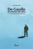 Christian Paris - De Gaulle m'a donné des ailes - La vie extraordinaire de Jean Billaud.