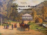 Christian Paul - Les kiosques à musique en Bourbonnais.