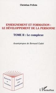 Christian Pellois - Enseignement et formation : le développement de la personne - Tome 2, Le complexe.
