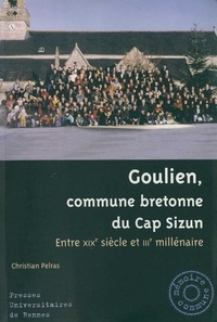 Christian Pelras - Goulien, commune bretonne du Cap Sizun - Entre le XIXe siècle et IIIe millénaire.