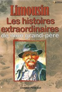 Christian Pénicaud - Limousin Les histoires Extraordinaires de mon grand-père.