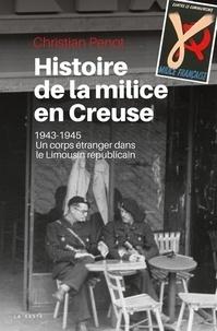 Christian Penot - Histoire de la milice en Creuse (1943-1945) - Un corps étranger dans le Limousin républicain.