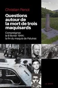 Christian Penot - Questions autour de la mort de trois maquisards - Compreignac le 8 février 1944 : la fin du maquis de Palutras.