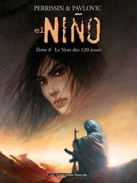Christian Perrissin et Boro Pavlovic - El Niño Tome 6 : Le Vent des 120 jours.
