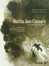 Christian Perrissin et Matthieu Blanchin - Martha Jane Cannary Tome 1 : Les années 1852-1869 - La vie aventureuse de celle que l'on nommait Calamity Jane.