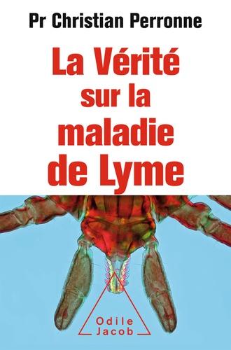 La vérité sur la maladie de Lyme. Infections cachées, vies brisées, vers une nouvelle médecine
