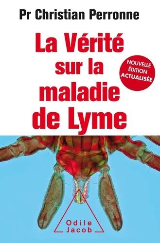 La vérité sur la maladie de Lyme. Infections cachées, vies brisées, vers une nouvelle médecine  édition revue et augmentée