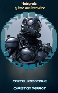 Christian Perrot - Cartel Robotique : L'intégrale.