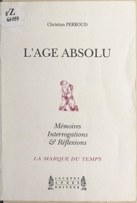 Christian Perroud et Jean-Marie Auzias - L'âge absolu - Mémoires, interrogations & réflexions.