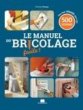 Christian Pessey - Le manuel du bricolage facile ! - 500 gestes de techniques pas à pas pour créer, rénover et tout faire dans la maison.