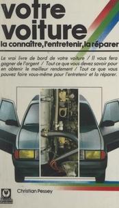 Christian Pessey - Votre voiture : la connaître, l'entretenir, la réparer.