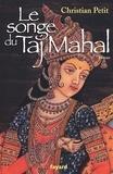 Christian Petit - Le songe du Taj Mahal.