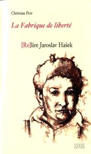 Christian Petr - La fabrique de liberté - (Re)lire Jaroslav Hasek.