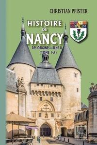 Christian Pfister - Histoire de Nancy - Tome 1-A, Des origines à René II.