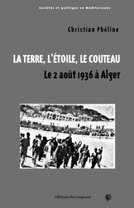 Christian Phéline - La terre, l'étoile, le couteau - Le 2 août 1936 à Alger.