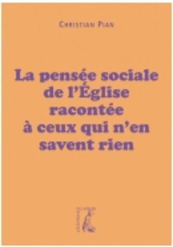 Christian Pian - La pensée sociale de l'Eglise racontée à ceux qui n'en savent rien.