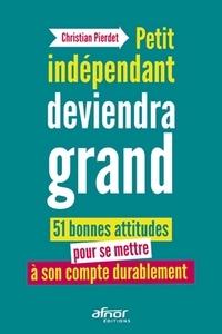 Petit indépendant deviendra grand - 51 bonnes attitudes pour se mettre à son compte durablement.pdf