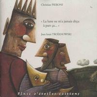 """Christian Pieroni et Jean-Louis Troïanowski - """"La lune ne m'a jamais déçu à part ça...""""."""