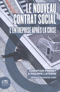 Christian Pierret et Philippe Latorre - Le nouveau contrat social - L'entreprise après la crise.
