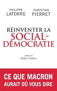 Christian Pierret et Philippe Latorre - Réinventer la social-démocratie.