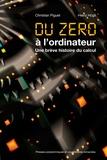Christian Piguet et Heinz Hügli - Du zéro à l'ordinateur - Une brève histoire du calcul.