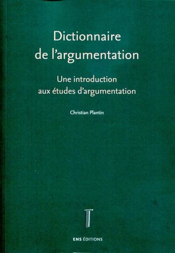 Christian Plantin - Dictionnaire de l'argumentation - Une introduction aux études d'argumentation.