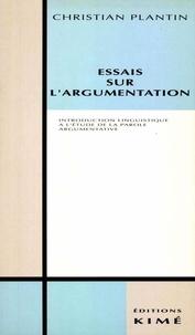 Christian Plantin - Essais sur l'argumentation - Introduction à l'étude linguistique de la parole argumentative.