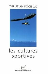 Christian Pociello - Les cultures sportives - Pratiques, représentations et mythes sportifs.