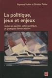 Christian Poirier et Raymond Hudon - La politique, jeux et enjeux - Action en société, action publique, et pratiques démocratiques.