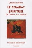 Christian Poirier - Le combat spirituel - De l'ombre à la lumière.