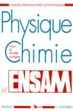 Christian Pontzeele et Serge Bloquet - PHYSIQUE CHIMIE A L'ENSAM. - Cours et annales corrigées, Classes préparatoires scientifiques.