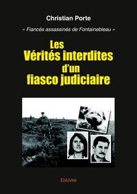 """Christian Porte - Les vérités interdites d'un fiasco judiciaire - """"Fiancés assassinés de Fontainebleau""""."""