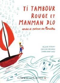 Christian Poslaniec et Réjane Niogret - Ti Tambour Rouge et Manman Dlo - Contes et poème des Caraïbes.