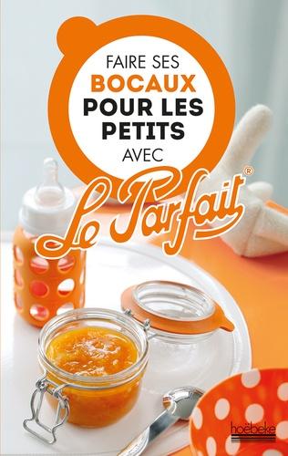 Christian Pradel et Guillaume Villemot - Faire ses bocaux pour les petits avec Le Parfait.