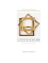Christian Prigent - La peinture me regarde - Ecrits sur l'art, 1974-2019.