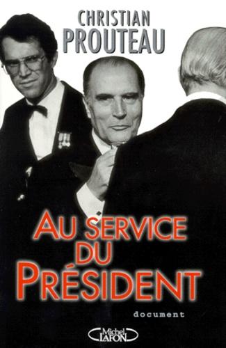 Christian Prouteau - Au service du Président.