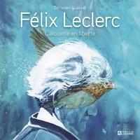 Christian Quesnel - Félix Leclerc - L'alouette en liberté.