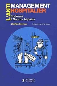 Christian Queyroux - L'antimanagement hospitalier par les preuves - Endémie à Santos Aspasis.