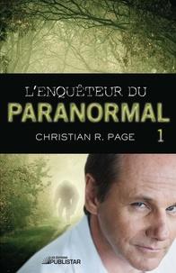 Christian R. Page - L'Enquêteur du paranormal  : L'Enquêteur du paranormal, tome 1.