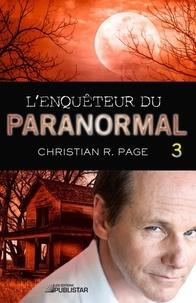 Christian R. Page - L'Enquêteur du paranormal  : L'Enquêteur du paranormal, tome 3.