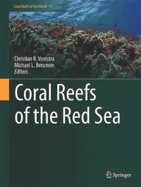Christian R. Voolstra et Michael L. Berumen - Coral Reefs of the Red Sea.