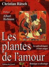Christian Rätsch - Les plantes de l'amour - Les aphrodisiaques de l'Antiquité à nos jours.