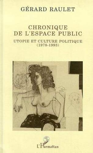 Christian Raulet - Chronique de l'espace public - Utopie et culture politique, 1978-1993.
