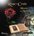 Christian Rebisse - Rose-Croix - Histoire et mystères.
